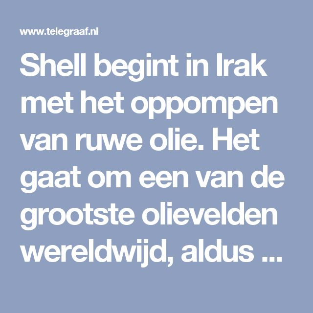 Shell begint in Irak met het oppompen van ruwe olie. Het gaat om een van de grootste olievelden wereldwijd, aldus het Brits-Nederlandse concern.  Royal Dutch Shell bevestigt alleen dat zijn onderdeel in Irak nieuwe boorcontracten voor olieputten in het Majnoon-olieveld in zuidelijk deel van het land heeft afgesloten. De contracten zijn toegestaan voor in ieder geval twee jaar.   Het contract is volgens bronnen tegen Reuters $210 miljoen groot. De productie verdubbelt tot 440.000 vaten per…