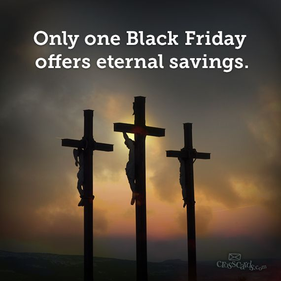 http://www.crosswalk.com/blogs/debbie-mcdaniel     w/ all the talk about the day after thanksgiving, this should interest you.  this day was far more important!!!  read this ---the-black-friday-that-made-all-the-difference-eternal-savings-through-christ.html