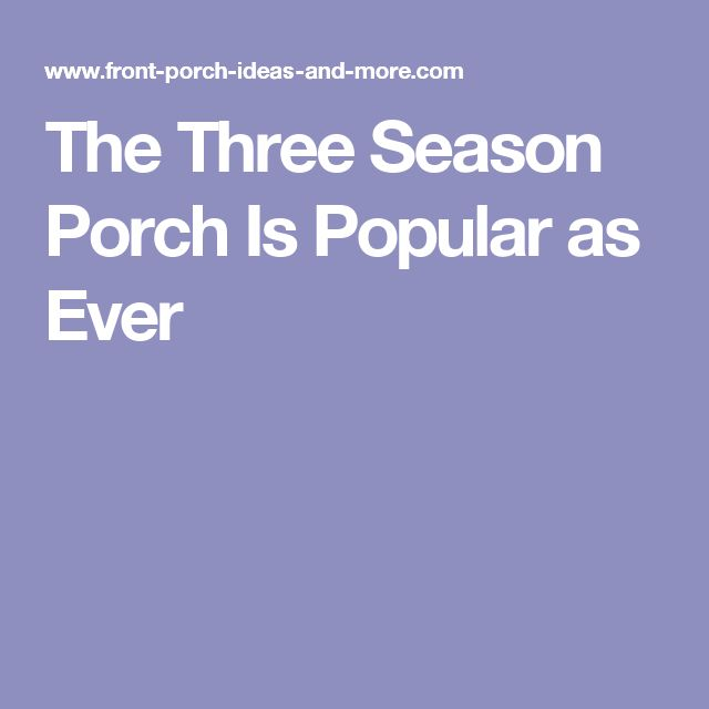 The Three Season Porch Is Popular as Ever