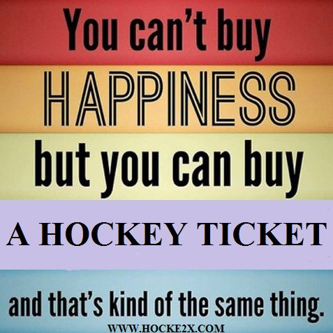 You can't buy happiness, but you can buy a hockey ticket... and that's kind of the same thing.