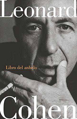 Libro del anhelo / Leonard Cohen ; traducción de Alberto Manzano.. -- 2ª ed. en este formato., 1ª reimpr.. -- [Barcelona] : Lumen, 2017.