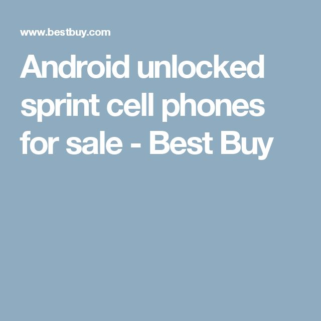 Android unlocked sprint cell phones for sale - Best Buy