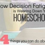 How decision fatigue is wearing down your homeschool (and 4 things you can do about it)