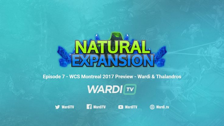 WCS Montreal Preview - Natural Expansion Episode 7 with Wardi & Thalandros