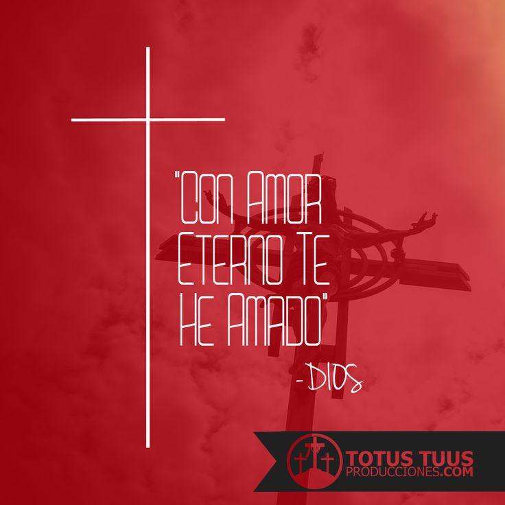 """Con Amor Eterno Te He Amado"" -Dios"