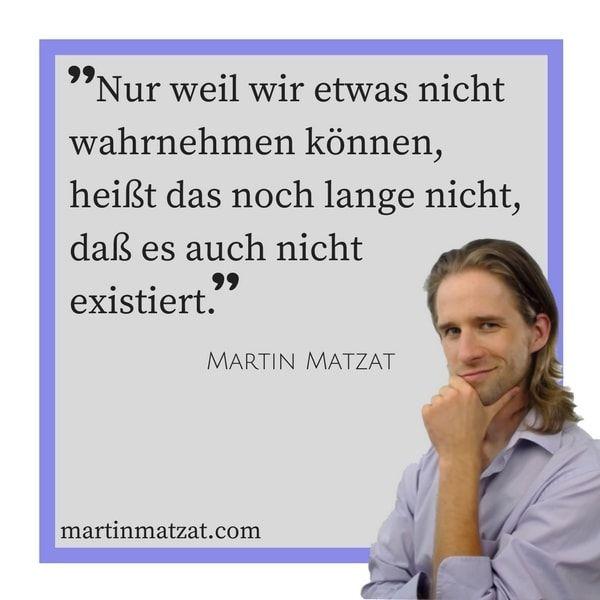 #Zitate #Sprüche #Weisheiten #Quotes Nur weil wir etwas nicht wahrnehmen können, heißt das noch lange nicht, daß es auch nicht existiert. #Wahrnehmung #Bewusstsein #Wahrheit