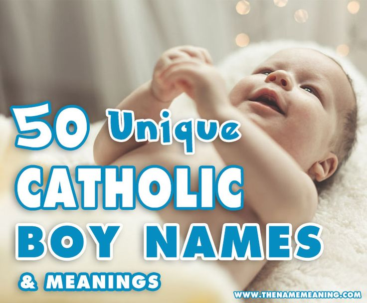 Looking for the right #Catholic #name for your new #baby #boy? Take a look at our list of the 50 most #unique Catholic boy #names for 2017.