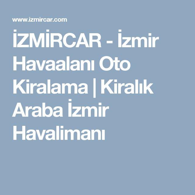 İZMİRCAR - İzmir Havaalanı Oto Kiralama | Kiralık Araba İzmir Havalimanı