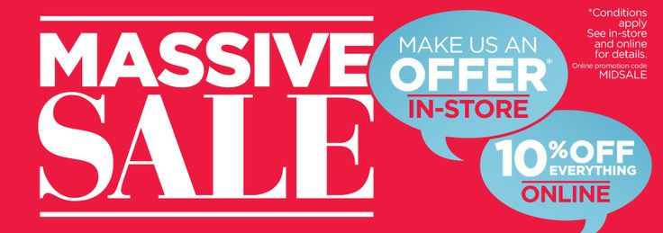 Our MASSIVE SALE starts today ! Everything is on sale now* Visit us in-store and Make Us An Offer* or Shop Online Now to recive 10% off all purchases. Online promotion Code MIDSALE *coditions apply.