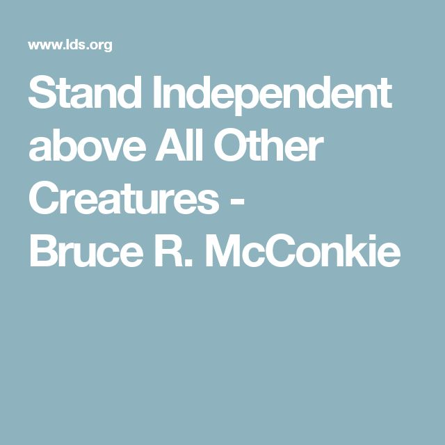 Stand Independent above All Other Creatures - BruceR. McConkie
