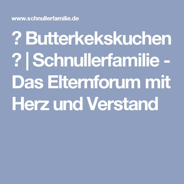 ♥ Butterkekskuchen ♥ | Schnullerfamilie - Das Elternforum mit Herz und Verstand