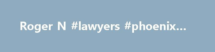 Roger N #lawyers #phoenix #az http://oregon.nef2.com/roger-n-lawyers-phoenix-az/  When: Multiple Dates Location: Chicago Office More Biography Roger Morris is the national chair of Quarles Brady s Health Life Sciences Industry Team, former chair of the firm s Health Law Practice Group, and a member of the firm s governing Executive Committee. His practice focuses on the representation of pharmacies, including retail pharmacies, pharmacy wholesalers, specialty pharmacies, compounding…