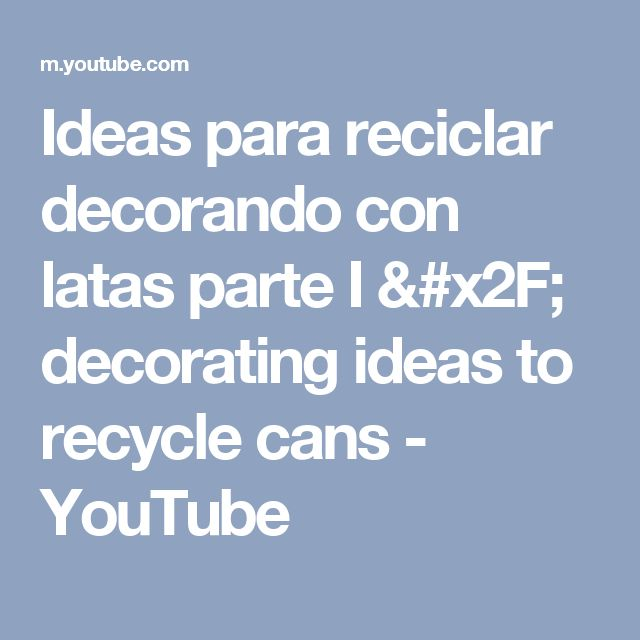Ideas para reciclar decorando con latas parte I / decorating ideas to recycle cans - YouTube