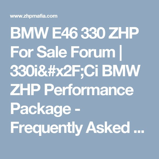 BMW E46 330 ZHP For Sale Forum | 330i/Ci BMW ZHP Performance Package - Frequently Asked Questions (FAQ) About the BMW E46 330 ZHP Performance Package Option