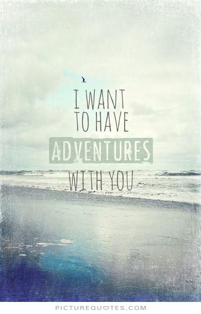 I want to have adventures with you. Travel quotes on PictureQuotes.com.