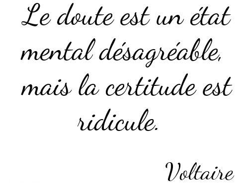 Le doute est un état mental désagréable, mais la certitude est ridicule. / Voltaire