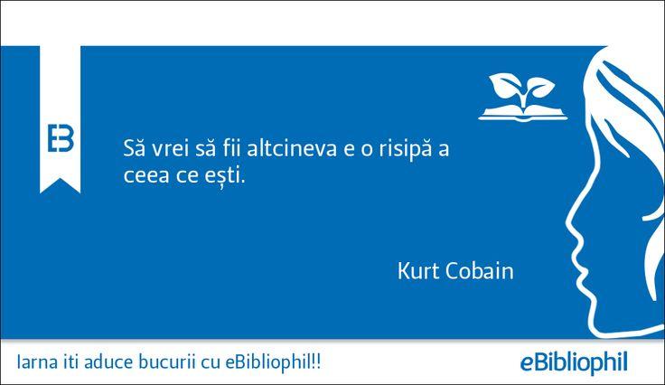 """""""Să vrei să fii altcineva e o risipă a ceea ce ești."""" Kurt Cobain"""
