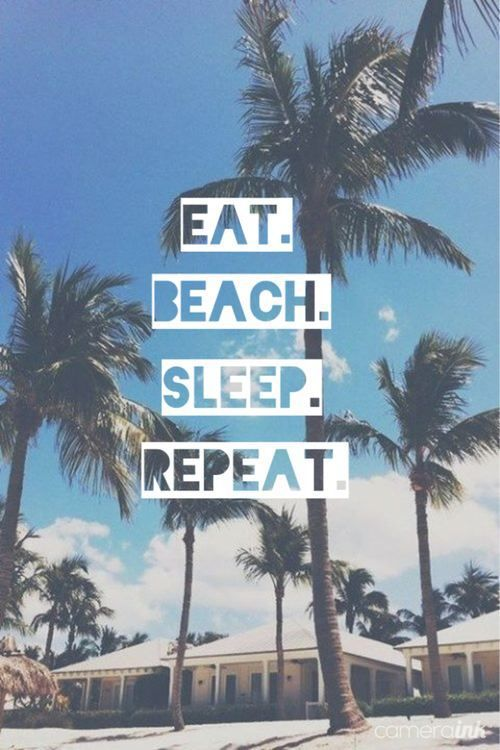 My ideal vacation - Eat. Beach. Sleep. Repeat. Maybe through some drinking in there too. My ideal vacation - Eat. Beach. Sleep. Repeat. Maybe through some drinking in there too.