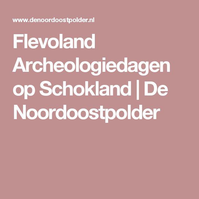 Flevoland Archeologiedagen op Schokland | De Noordoostpolder