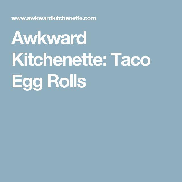 Awkward Kitchenette: Taco Egg Rolls