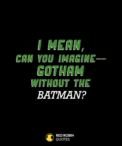 I mean, can you imagine - Gotham without the Batman?
