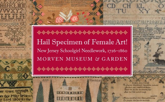 Hail Specimen of Female Art! New Jersey Schoolgirl Needlework, 1726-1860 | Morven Museum & Garden