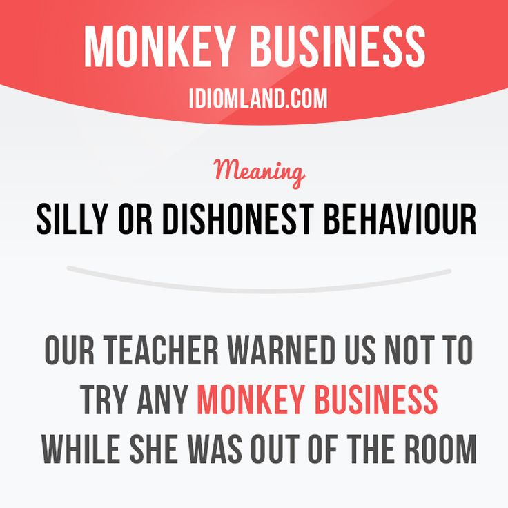 """""""Monkey business"""" means """"silly or dishonest behaviour"""". Example: Our teacher warned us not to try any monkey business while she was out of the room. #idiom #idioms #saying #sayings #phrase #phrases #expression #expressions #english #englishlanguage #learnenglish #studyenglish #language #vocabulary #dictionary #grammar #efl #esl #tesl #tefl #toefl #ielts #toeic #englishlearning #vocab #wordoftheday #phraseoftheday"""
