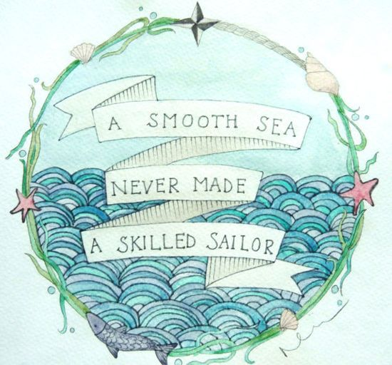 smooth seas never made a skilled sailor quote - Google Search