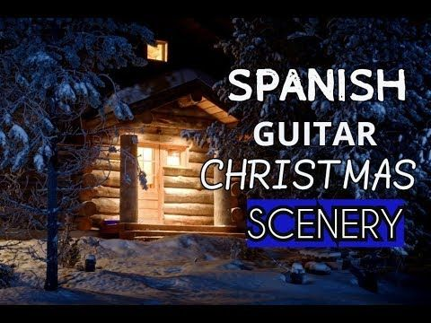 1) Best Spanish Guitar Music Christmas Scenery Music 2018 Background