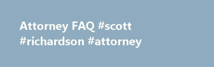 Attorney FAQ #scott #richardson #attorney http://el-paso.remmont.com/attorney-faq-scott-richardson-attorney/  # Attorney FAQ How do I nominate attorneys for Super Lawyers? If you are a practicing attorney, login to My.SuperLawyers.com during your state's nomination process by clicking the 'Lawyer Login' in the top-right corner. Once you login, click the 'Nominate Your Peers' orange button on the left side of your Dashboard. You can nominate and write comments for up to 21 attorneys (seven…
