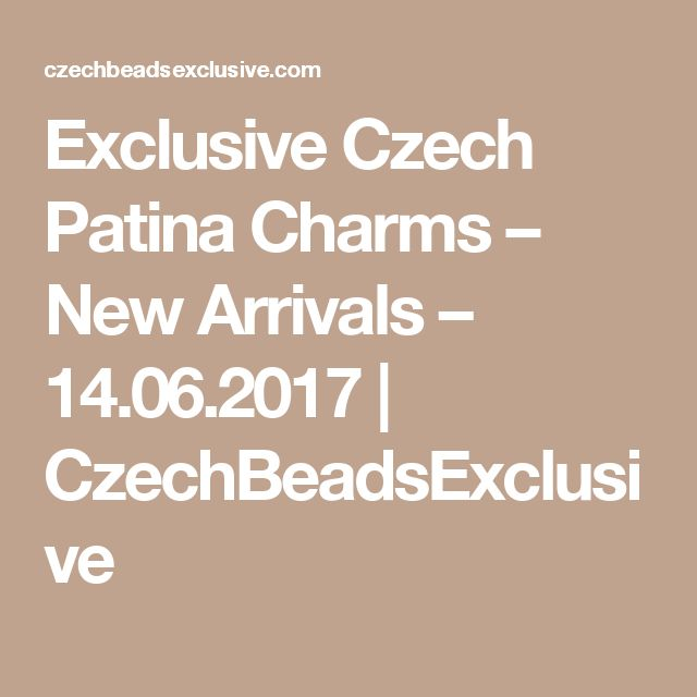 Exclusive Czech Patina Charms – New Arrivals – 14.06.2017 | CzechBeadsExclusive