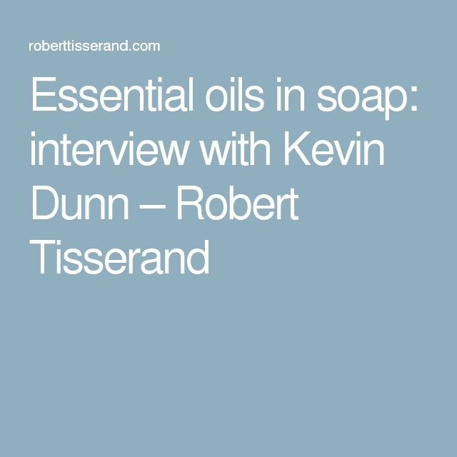 Essential oils in soap: interview with Kevin Dunn – Robert Tisserand