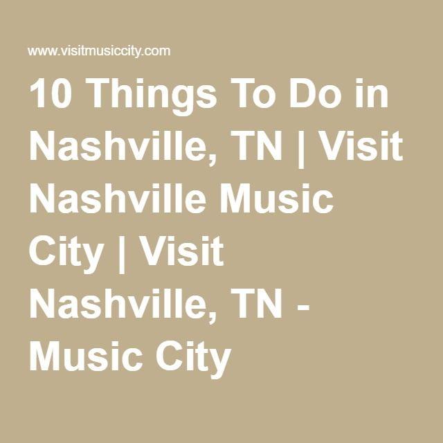 10 Things To Do in Nashville, TN   Visit Nashville Music City   Visit Nashville, TN - Music City
