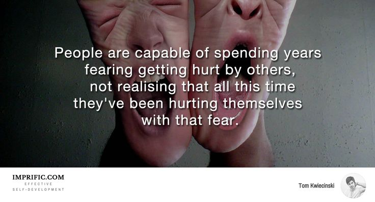 People are capable of spendind years fearing getting hurt by others, not realising that all this time they've been hurting themselves with that fear.  #psychology #inspiration #life #quotes #spirituality