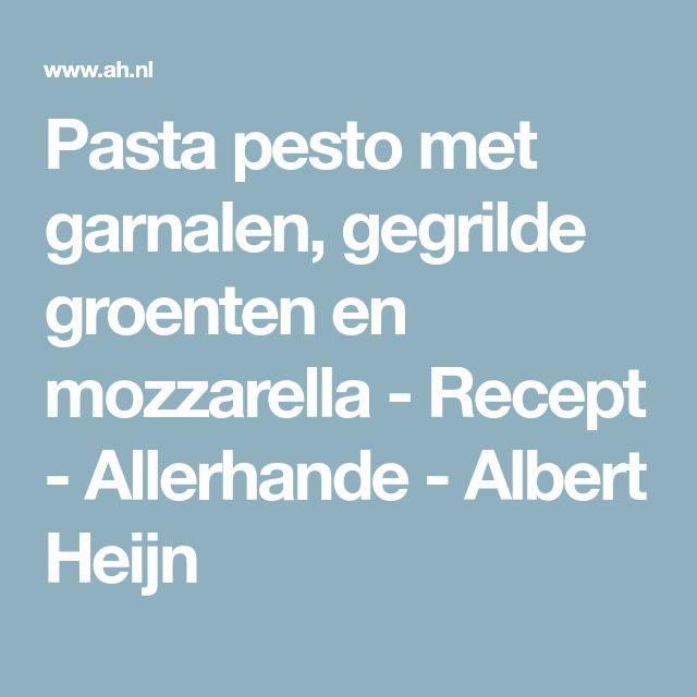 Pasta pesto met garnalen, gegrilde groenten en mozzarella - Recept - Allerhande - Albert Heijn