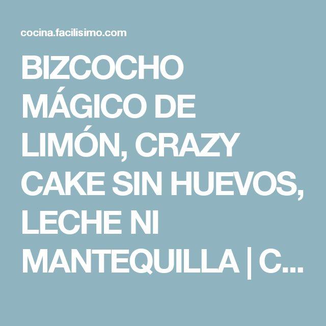 BIZCOCHO MÁGICO DE LIMÓN, CRAZY CAKE SIN HUEVOS, LECHE NI MANTEQUILLA | Cocina