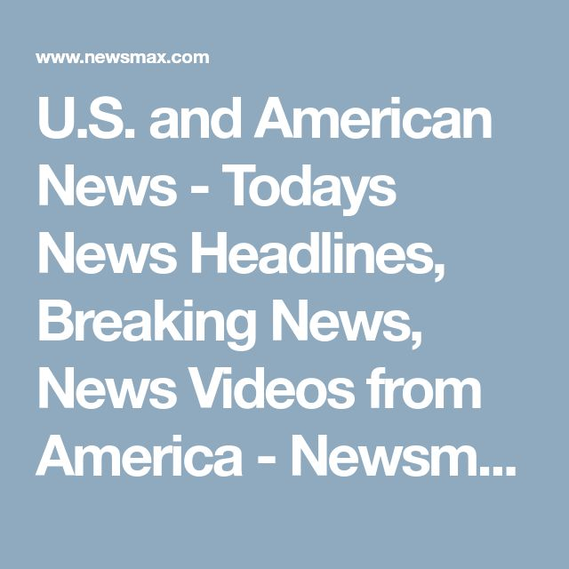 U.S. and American News - Todays News Headlines, Breaking News, News Videos from America - Newsmax.com America