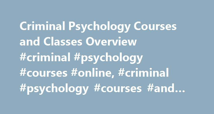 Criminal Psychology Courses and Classes Overview #criminal #psychology #courses #online, #criminal #psychology #courses #and #classes #overview http://savings.nef2.com/criminal-psychology-courses-and-classes-overview-criminal-psychology-courses-online-criminal-psychology-courses-and-classes-overview/  # Criminal Psychology Courses and Classes Overview Essential Information Criminal psychology courses are generally offered as part of bachelor's or master's degree programs in criminology or…