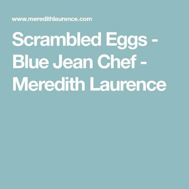 Scrambled Eggs - Blue Jean Chef - Meredith Laurence