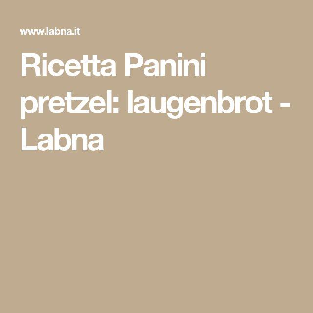 Ricetta   Panini pretzel: laugenbrot - Labna