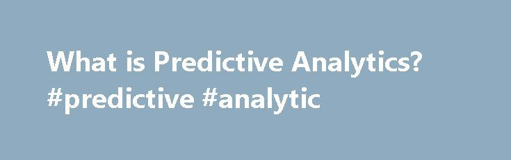 What is Predictive Analytics? #predictive #analytic http://oklahoma-city.remmont.com/what-is-predictive-analytics-predictive-analytic/  # What is Predictive Analytics? By Chad Brooks, Business News Daily Senior Writer August 14, 2013 04:03 pm EST Using predictive analytics, organizations can use past information to help project future outcomes. / Credit: Zadorozhnyi Viktor | Shutterstock Every business has a treasure trove of data, from customer and transaction information to manufacturing…
