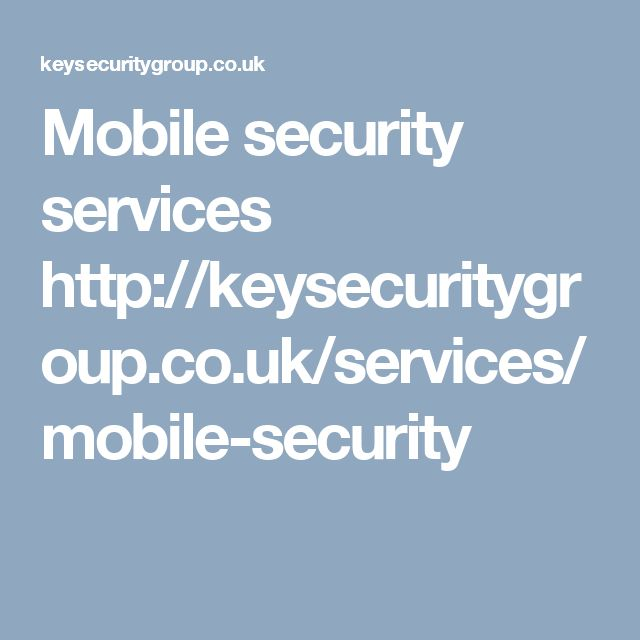 Mobile security services http://keysecuritygroup.co.uk/services/mobile-security