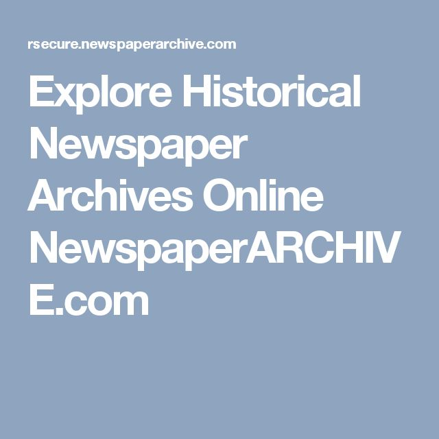 Explore Historical Newspaper Archives Online NewspaperARCHIVE.com