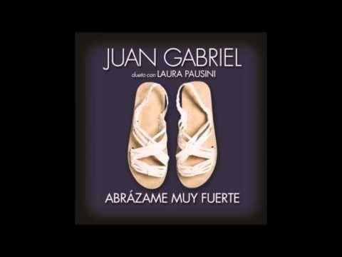 Abrázame muy fuerte - Laura Pausini & Juan Gabriel