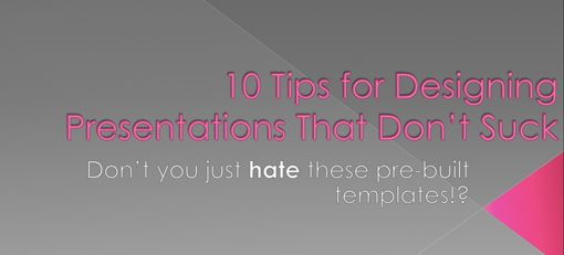 Webinar Help - 10 Tips For Designing Presentations That Don't Suck!