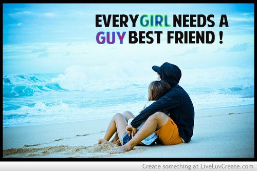 Every Girl Needs A Guy Best Friend