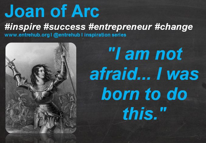 """""""I am not afraid... I was born to do this."""" #JoanofArc #inspiration #quotes for #entrepreneurs #startup #Business & #smallbusiness www.entrehub.org  #entrehub #leanstartup #entrehub #leanstartup"""