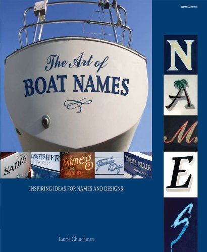 The Art of Boat Names by Laurie Churchman. $17.93. Publisher: McGraw-Hill; 1 edition (January 16, 2009). 184 pages