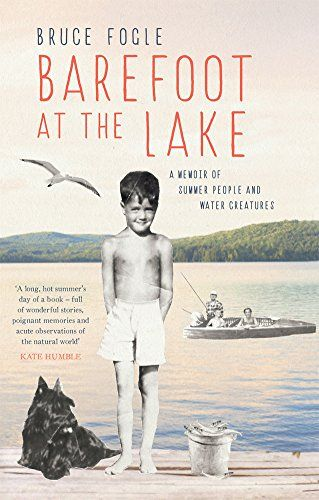 Bruce Fogle's evocative memoir Barefoot at the Lake: A Memoir of Summer People and Water Creatures - nature writing at its best