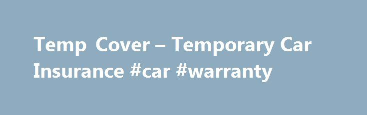 Temp Cover – Temporary Car Insurance #car #warranty http://cars.remmont.com/temp-cover-temporary-car-insurance-car-warranty/  #temp car insurance # Tempcover Car Insurance Compare Temporary Insurance Quotes in seconds Get 1-28 days Immediate Cover About Tempcover Car Insurance Tempcover.com is all about getting you a better deal when it comes to arranging temporary car insurance. It is the most comprehensive comparison site that identifies the best deals. It looks at prices…The post Temp…